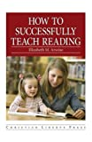 How to Successfully Teach Reading, Arwine, Elizabeth M., 1930367813