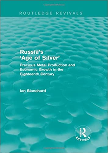 Kostenlose MP3-Hörbücher zum Download Russia's 'Age of Silver' (Routledge Revivals): Precious-Metal Production and Economic Growth in the Eighteenth Century 1138777978 PDF RTF DJVU