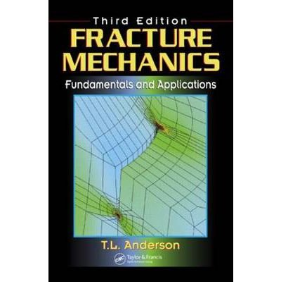 By T. L. Anderson - Fracture Mechanics: Fundamentals and Applications, Third Edition (3rd Edition) (5/25/05)