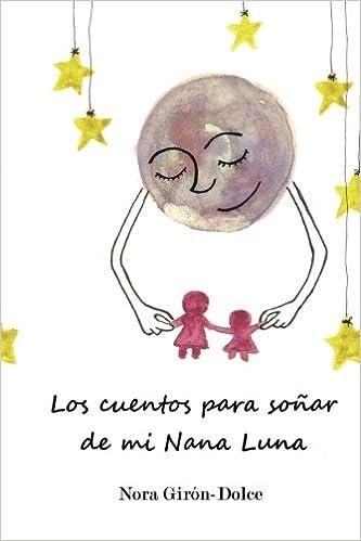 Los cuentos para soñar de mi Nana Luna: Amazon.es: Nora Girón-Dolce: Libros