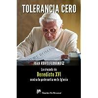 Tolerancia cero : la cruzada de Benedicto XVI contra la pederastia en la Iglesia