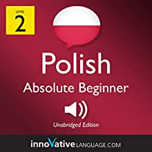 Learn Polish - Level 2: Absolute Beginner Polish: Volume 1: Lessons 1-25 Speech by  Innovative Language Learning LLC Narrated by  PolishPod101.com