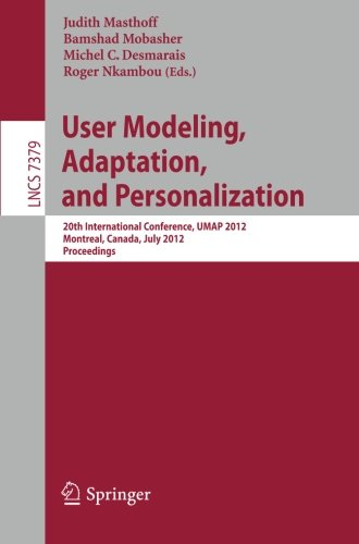 User Modeling, Adaptation, and Personalization: 20th International Conference, UMAP 2012, Montreal, Canada, July 16-20, 2012 Proceedings (Lecture Notes in Computer - Canada Personalization