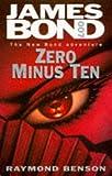 Zero Minus Ten (James Bond 007): Written by Raymond Benson, 1997 Edition, (First Edition First Printing UK) Publisher: Hodder & Stoughton [Hardcover]