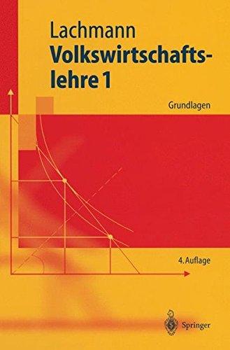 Volkswirtschaftslehre 1: Grundlagen (Springer-Lehrbuch)