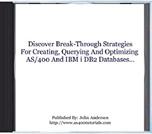 Discover Break-Through Strategies For Creating, Querying And Optimizing AS/400 And IBM i DB2 Databases
