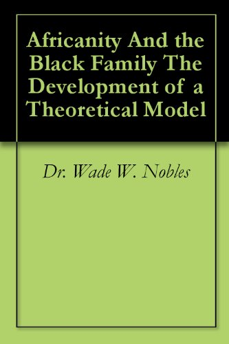 Africanity And the Black Family The Development of a Theoretical Model