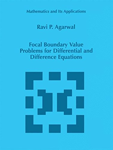 Focal Boundary Value Problems for Differential and Difference Equations (Mathematics and Its Applications)