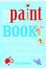 The Paint Book: loads of things you can make or do with paint by Miri Flower (2014-11-01) Paperback
