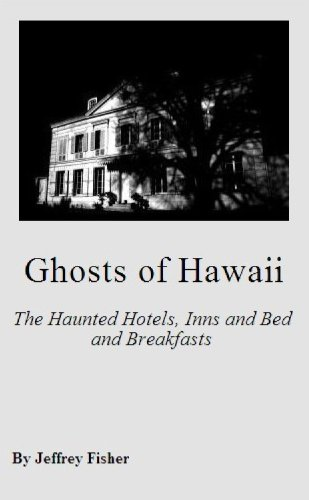 Ghosts of Hawaii: The Haunted Hotels, Inns and Bed and Breakfasts
