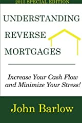 Understanding Reverse Mortgages: Increase Your Cash Flow and Minimize Your Stress! by John Barlow (2015-04-23) Paperback