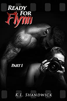 Ready For Flynn, Part 1 : A Rockstar Romance  (The Ready For Flynn Series) by [Shandwick, KL]
