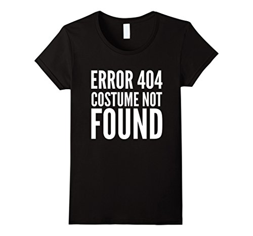 Womens 404 Error - Costume Not Found - Funny T-Shirt Halloween Medium Black