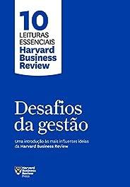 Desafios da gestão (10 leituras essenciais - HBR): Uma introdução às mais influentes ideias da Harvard Busines