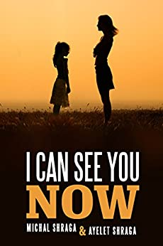 I Can See You Now: A Unique Relationship of Love & Hope (Family Life & Parenting) by [Shraga, Michal, Shraga, Ayelet]