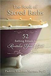 The Book of Sacred Baths: 52 Bathing Rituals to Revitalize Your Spirit
