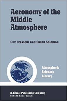Book Aeronomy of the Middle Atmosphere: Chemistry and Physics of the Stratosphere and Mesosphere (Atmospheric Sciences Library)