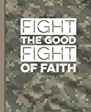 Fight the Good Fight of Faith 1 Timothy 6:12: Camouflage Deployment Journal | Bible Verse Camo Composition Notebook