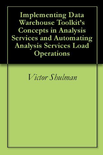 Implementing Data Warehouse Toolkit's Concepts in Analysis Services and Automating Analysis Services Load Operations (English Edition)