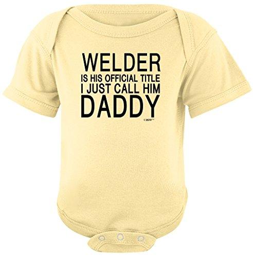 Welder Official Title I Call Him Daddy Bodysuit 6 Months Banana