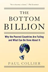The Bottom Billion: Why the Poorest Countries are Failing and What Can Be Done About It by Paul Collier(2008-08-22) Paperback