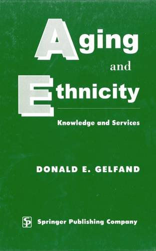Aging and Ethnicity: Knowledge and Services, Second Edition by Donald E Gelfand