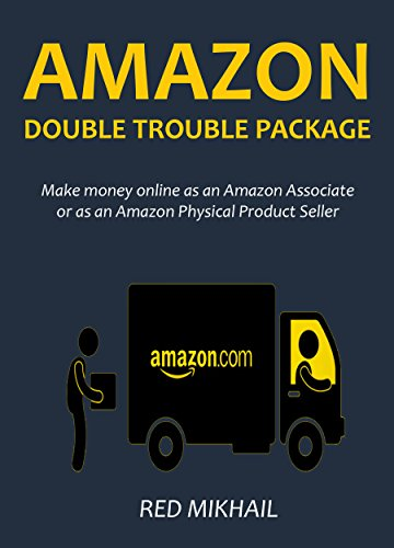 AMAZON DOUBLE TROUBLE PACKAGE: Make money online as an Amazon associate or as an Amazon physical product seller Pdf