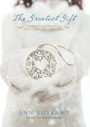The Greatest Gift: Unwrapping the Full Love Story of Christmas (Greatest Gift Jesus)