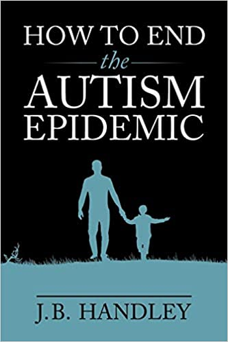 Autisms Rise Tracks With Drop In Other >> How To End The Autism Epidemic J B Handley 9781603588249 Amazon