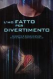 L'ho fatto per divertimento (Italian Edition)