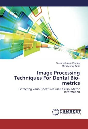 Image Processing Techniques For Dental Bio-metrics: Extracting Various features used as Bio- Metric Information