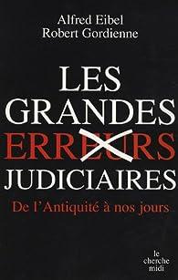 Les grandes erreurs judiciaires : De l'Antiquité à nos jours par Robert Gordienne