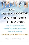 Do Dead People Watch You Shower?: And Other