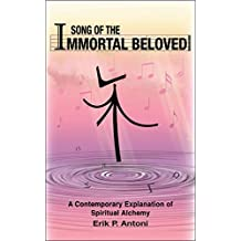 Song of the Immortal Beloved: A Contemporary Explanation of Spiritual Alchemy