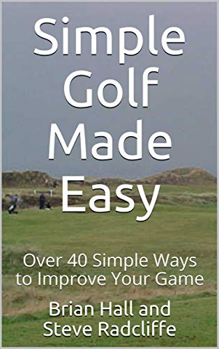 Simple Golf Made Easy: Over 40 Simple Ways to Improve Your Game por Brian Hall and Steve Radcliffe