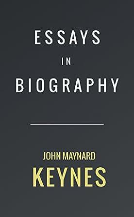 keynes essays in biography 2012-11-5 30 results in the collected writings of john maynard keynes  the collected writings of john maynard keynes volume 10, essays in biography john maynard keynes.