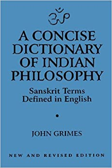 Book A Concise Dictionary of Indian Philosophy: Sanskrit Terms Defined in English by Grimes, John(October 17, 1996)