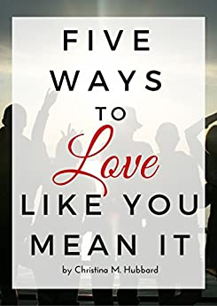 Five Ways To Love Like You Mean It by [Hubbard, Christina]