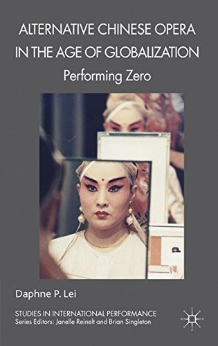 Alternative Chinese Opera in the Age of Globalization: Performing Zero (Studies in International Performance) by Palgrave Macmillan