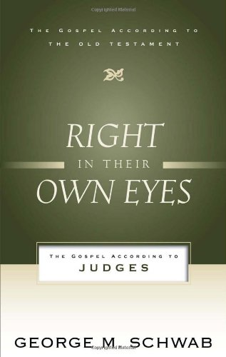Right in Their Own Eyes: The Gospel According to Judges (The Gospel According to the Old (Own Eyes)