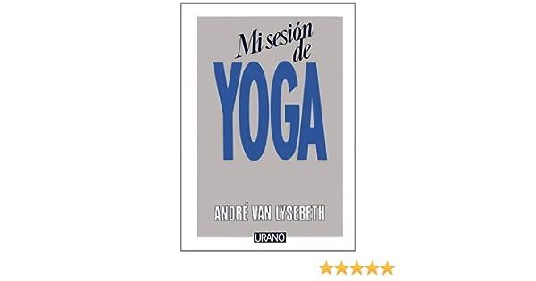 Mi Sesion de Yoga (Spanish Edition): Andre Van Lysebeth ...