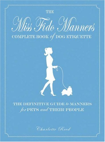 Read Online Miss Fido Manners Complete Book Of Dog Etiquette: The Definitive Guide to Manners for Pets and Their People pdf