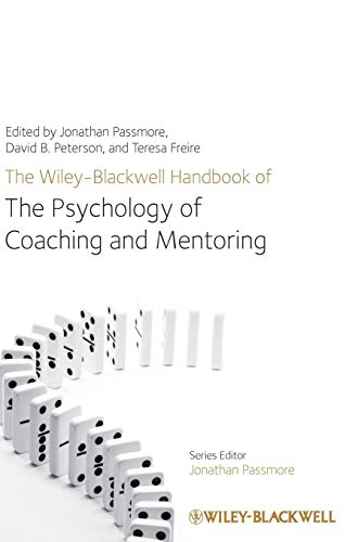 The Wiley-Blackwell Handbook of the Psychology of Coaching and Mentoring ()