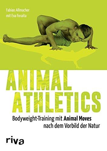 Animal Athletics: Bodyweight-Training mit Animal Moves nach dem Vorbild der Natur