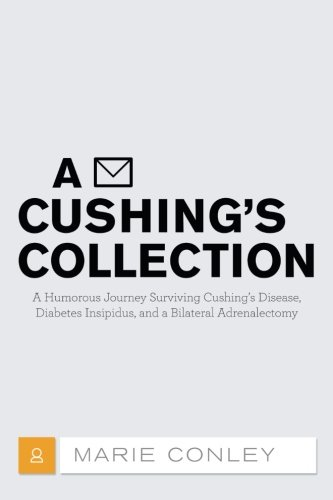 Read Online A Cushing's Collection: A Humorous Journey Surviving Cushing's Disease, Diabetes Insipidus, and a Bilateral Adrenalectomy ebook