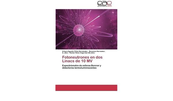 Amazon.com: Fotoneutrones en dos Linacs de 10 MV: Espectrómetro de esferas Bonner y detectores termoluminiscentes (Spanish Edition) (9783659067129): Arturo ...