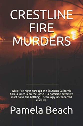 CRESTLINE FIRE MURDERS: While fire rages through the Southern California hills, a killer is on the loose & a homicide detective must solve the baffling & seemingly unconnected ()