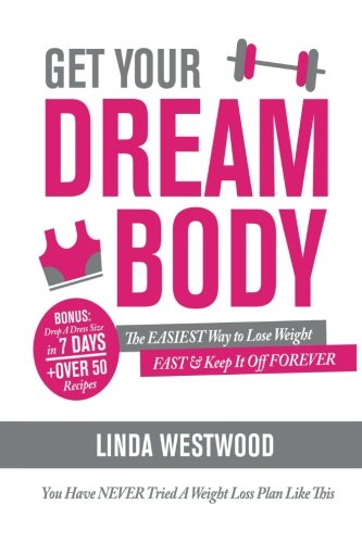 Get Your Dream Body: The EASIEST Way to Lose Weight FAST & Keep It Off FOREVER (You Have NEVER Tried A Weight Loss Plan Like This)! (Best Diet To Lose Fast)