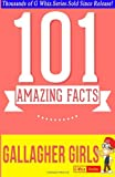Gallagher Girls - 101 Amazing Facts You Didn't Know, G. Whiz, 149959805X