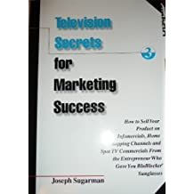 Television Secrets for Marketing Success : How to Sell Your Product on Infomercials, Home Shopping Channels & Spot TV Commercials from the Entreprener Who Gave You Blueblocker Sunglasses by Joseph Sugarman (1998-06-01)